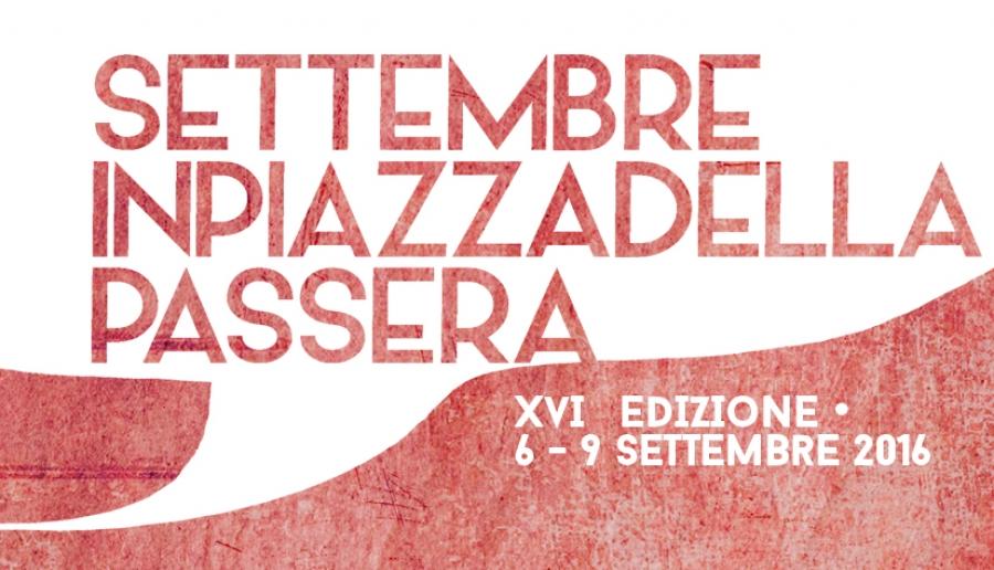 Settembre in Piazza della Passera, il festival di poesia, musica, video e performance a cura della poetessa e performer Rosaria Lo Russo e Alessandro Puccio. Dal 6 al 9 settembre 2016.