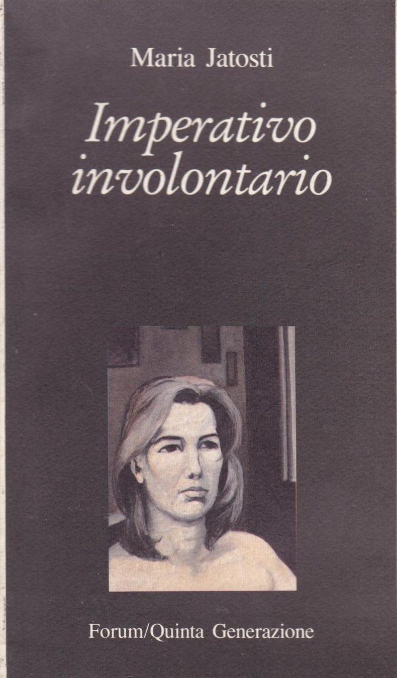 Imperativo Involontario, un libro di Maria Jatosti, scrittrice e poetessa del Novecento