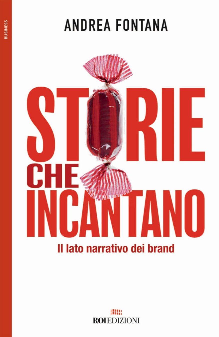 Storie che incantano, il nuovo libro di Andrea Fontana sul corporate storytelling
